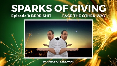 Sparks of Giving No. 1 Bereishit: Face the other way
