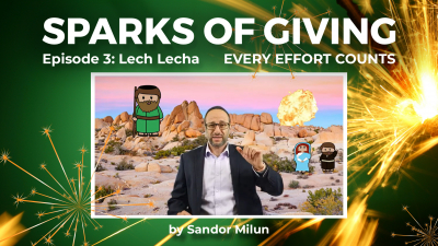 Sparks of Giving No. 3 Lech Lecha: Every effort counts