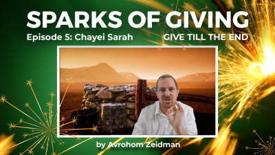 Sparks of Giving No. 5 Chayei Sarah: See your giving till the end
