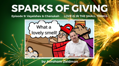 Sparks of Giving No. 9 Vayeishev & Chanukah: Love is in the small things